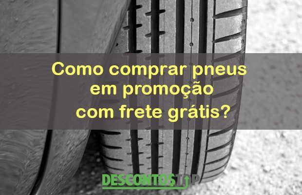 como comprar pneus em promocao com frete gratis